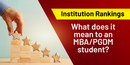 Institution Rankings: What does it mean to a MBA/PGDM student?